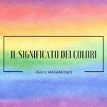 Ecco a voi il significato dei colori per il Matrimonio